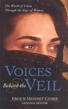 Voices Behind the Veil: The World of Islam Through the Eyes of Women