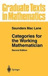Categories for the Working Mathematician by Saunders Mac Lane