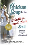 Chicken Soup for the Mother and Son Soul: Stories to Celebrate the Lifelong Bond (Chicken Soup for the Soul)