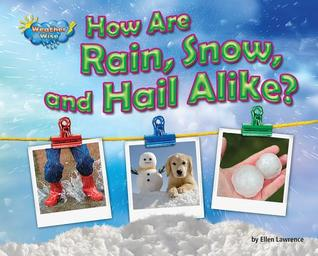 How Are Rain, Snow, and Hail Alike? by Ellen Lawrence