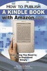 How To Publish A Kindle Book With Amazon.Com: Everything You Need To Know Explained (Back To Basics)