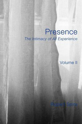 Presence: The Intimacy of All Experience, Volume 2