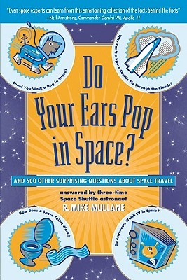 Do Your Ears Pop in Space? and 500 Other Surprising Questions... by R. Mike Mullane