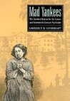 Mad Yankees: The Hartford Retreat For The Insane And Nineteenth Century Psychiatry
