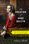 The Creation of Anne Boleyn by Susan Bordo
