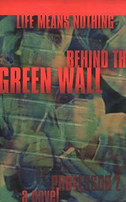 Life Means Nothing Behind the Green Wall by Professor Z.