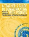 A Teacher's Guide to Communicating with Parents: Practical Strategies for Developing Successful Relationships