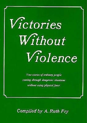 Victories Without Violence: True Stories of Ordinary People Overcoming Dangers