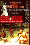 Authentic Shaolin Heritage: Dian Xue Shu (Dim Mak): Skill Of Acting On Acupoints (2nd Edition)