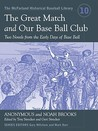The Great Match and Our Base Ball Club: Two Novels from the Early Days of Base Ball