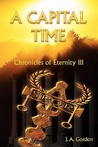 A Capital Time (Chronicles of Eternity, 3)