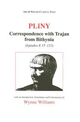 Correspondence with Trajan from Bithynia by Pliny the Younger