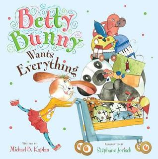 Betty Bunny Wants Everything by Michael B. Kaplan