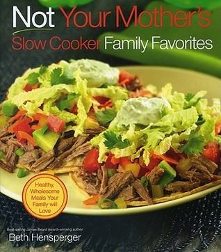 Not Your Mother's Slow Cooker Family Favorites by Beth Hensperger