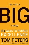 The Little Big Things: 163 Ways to Pursue EXCELLENCE