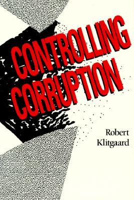 Controlling Corruption by Robert Klitgaard