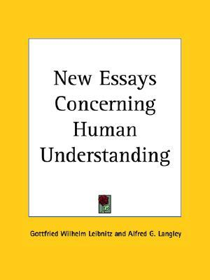 new essay on human understanding by leibniz Leibniz's new essays concerning the human understanding: dewey, john, 1859-1952: title: leibniz's new essays concerning the human understanding: a critical exposition.