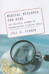Medical Research for Hire: The Political Economy of Pharmaceutical Clinical Trials (Critical Issues in Health and Medicine) (Critical Issues in Health and Medicine)