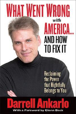 What Went Wrong with America... and How to Fix It: Reclaiming the Power That Rightfully Belongs to You