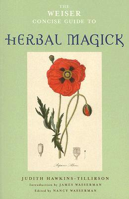 The Weiser Concise Guide to Herbal Magick by Judith Hawkins-Tillirson