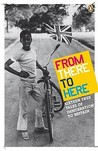 From There to Here: Sixteen True Tales of Immigration to Britain: The Second Decibel Penguin Prize Anthology