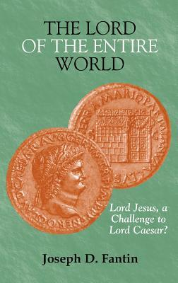 The Lord of the Entire World: Lord Jesus, a Challenge to Lord Caesar?