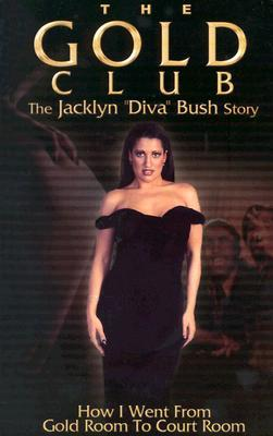 "The Gold Club the Jacklyn ""Diva"" Bush Story: How I Went from Gold Room to Court Room"