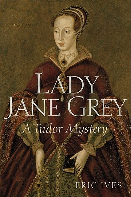 Lady Jane Grey by Eric Ives