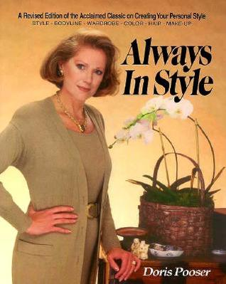 Always in Style : The Revised Edition of the Acclaimed Classic on Creating Your Personal Style : Style, Bodyline, Wardrobe, Color, Hair, Make-Up