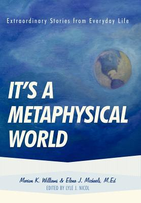 It's a Metaphysical World: Extraordinary Stories from Everyday Life