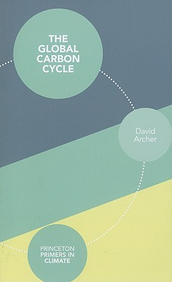 The Global Carbon Cycle by David Archer