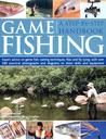 Game Fishing: A Step-By-Step Handbook: Expert Advice on Game Fish, Casting Techniques, Flies and Fly Tying, with Over 280 Practical