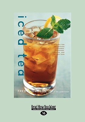 Iced Tea: 50 Recipes for Refreshing Tisanes, Infusions, Coolers, and Spiked Teas (Easyread Large Edition)
