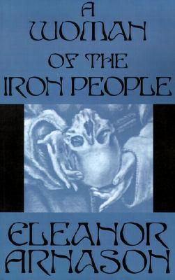 A Woman of the Iron People by Eleanor Arnason