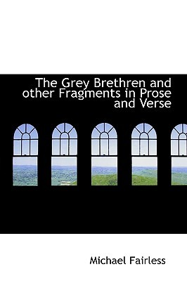 The Grey Brethren and Other Fragments in Prose and Verse