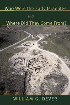 Who Were the Early Israelites and Where Did They Come From? by William G. Dever
