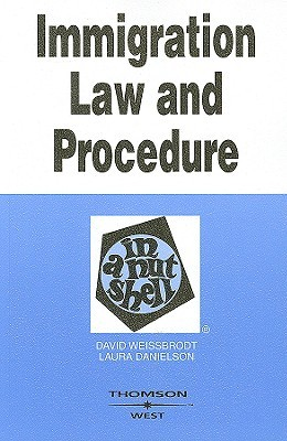 Immigration Law and Procedure in a Nutshell by David Weissbrodt