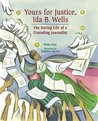 Yours for Justice, Ida B. Wells: The Daring Life of a Crusading Journalist