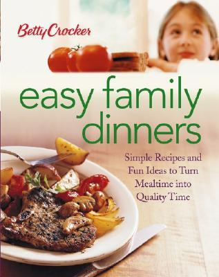 Easy Family Dinners: Simple Recipes and Fun Ideas to Turn Meal Time to Quality Time