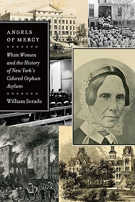 Angels of Mercy: White Women and the History of New York's Colored Orphan Asylum