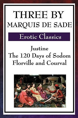 Three by Marquis de Sade: Justine/The 120 Days of Sodom/Florville & Courval
