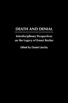 Death and Denial: Interdisciplinary Perspectives on the Legacy of Ernest Becker