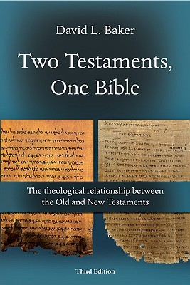 Two Testaments, One Bible: The Theological Relationships Between the Old and New Testaments