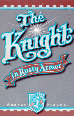The Knight in Rusty Armor by Robert Fisher