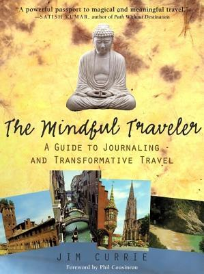 The Mindful Traveler by Jim Currie