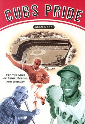 Cubs Pride: For the Love of Ernie, Fergie & Wrigley