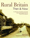 Rural Britain Then & Now: A Celebration Of The British Countryside Featuring Photographs From The Francis Frith Collection