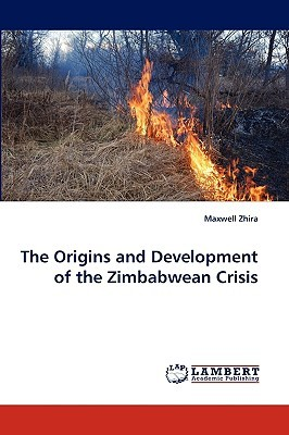 The Origins and Development of the Zimbabwean Crisis by Maxwell Zhira