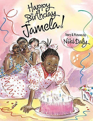 Happy Birthday, Jamela!. Story & Pictures by Niki Daly