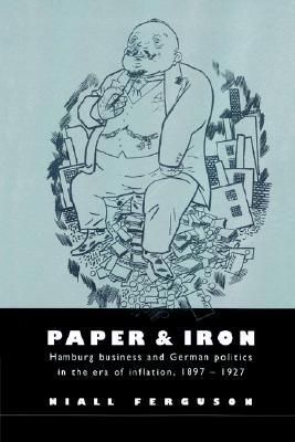 Paper and Iron: Hamburg Business and German Politics in the Era of Inflation, 1897 1927